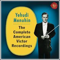 Yehudi Menuhin: The Complete American Victor Recordings - Adolph Baller (piano); Carroll Hollister (piano); Hephzibah Menuhin (piano); Hubert Giesen (piano); Louis Persinger (piano);...