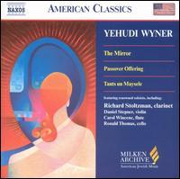 Yehudi Wyner: The Mirror; Passover Offering; Tants un Maysele - Yehudi Wyner