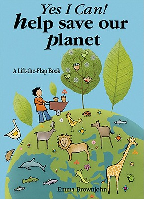 Yes I Can! Help Save Our Planet: A Lift-the-flap Book -