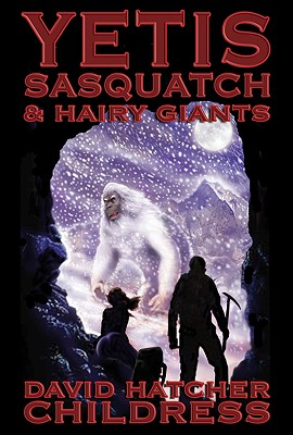 Yetis, Sasquatch & Hairy Giants - Childress, David Hatcher