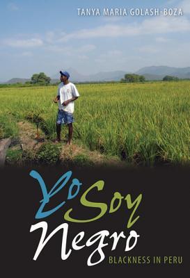 Yo Soy Negro: Blackness in Peru - Golash-Boza, Tanya Maria