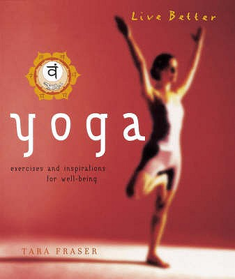 Yoga: Exercises and Inspirations for Well-Being - Fraser, Tara