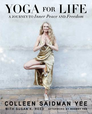 Yoga for Life: A Journey to Inner Peace and Freedom - Yee, Colleen Saidman, and Reed, Susan K, and Yee, Rodney (Afterword by)