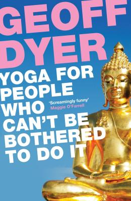 Yoga for People Who Can't be Bothered to Do it - Dyer, Geoff