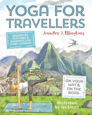 Yoga for Travellers: Sequences, postures and guidance for every journey - Ellinghaus, Jennifer J.
