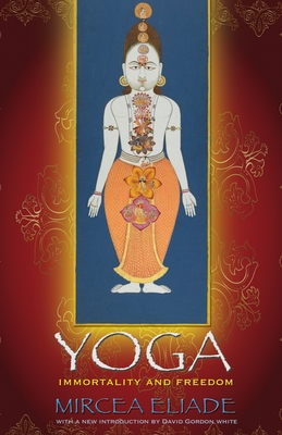 Yoga: Immortality and Freedom - Eliade, Mircea, and Trask, Willard R, Professor (Translated by), and White, David Gordon (Introduction by)