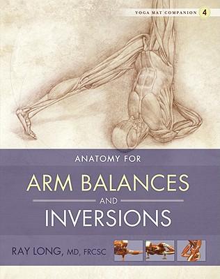 Yoga Mat Companion 4: Arm Balances & Inversions - Long, Ray, MD