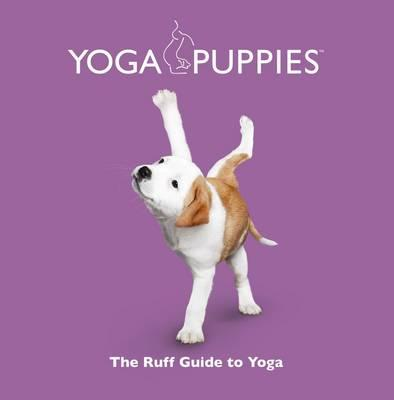 Yoga Puppies: The Ruff Guide to Yoga -