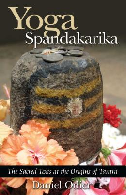 Yoga Spandakarika: The Sacred Texts at the Origins of Tantra - Odier, Daniel