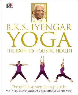 Yoga: The Path to Holistic Health - Iyengar, B K S