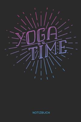 Yoga Time Notizbuch: Yoga und Fitness Notizbuch oder Organizer f?r Yogalehrer, Frauen und M?nner, Yogis und Yoginis - Liddelbooks