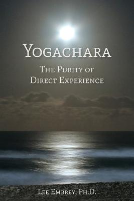 Yogachara: The Purity of Direct Experience - Embrey, Lee