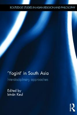 'Yogini' in South Asia: Interdisciplinary Approaches - Keul, Istvan (Editor)