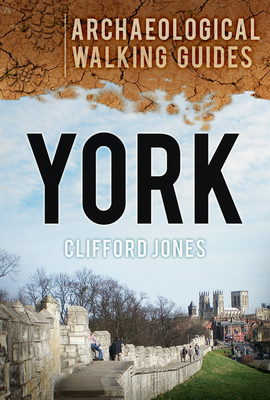 York: An Archaeological Walking Guide - Jones, Clifford