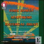 York Bowen: Rhapsody; Alan Busch: Concert Suite; Havergal Brian: Concerto for Cello