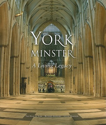 York Minster: A Living Legacy - Jones, Keith, and Shephard, Richard, and Hampson, Louise