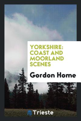 Yorkshire: Coast and Moorland Scenes - Home, Gordon