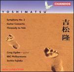 Yoshimatsu: Symphony No. 2; Guitar Concerto; Threnody to Toki, Op. 12