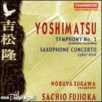 Yoshimatsu: Symphony No. 3; Saxophone Concerto