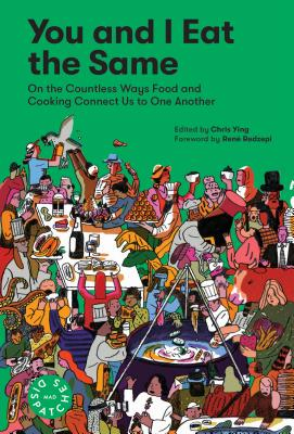 You and I Eat the Same:: On the Countless Ways Food and Cooking Connect Us to One Another (MAD Dispatches, Volume 1) - Ying, Chris, and Redzepi, Rene