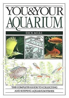 You and Your Aquarium - Mills, Dick