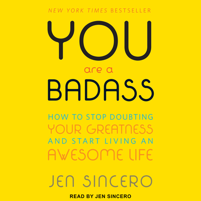 You Are a Badass: How to Stop Doubting Your Greatness and Start Living an Awesome Life - Sincero, Jen (Narrator)