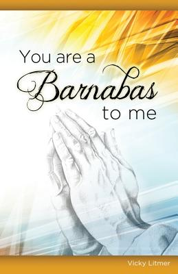 You Are a Barnabas to Me - Litmer, Vicky