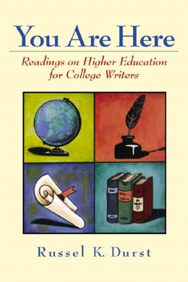 You Are Here: Readings on Higher Education for College Writers - Durst, Russel K