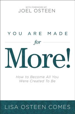 You Are Made for More!: How to Become All You Were Created to Be - Comes