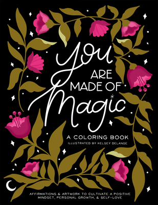 You Are Made of Magic: A Coloring Book with Affirmations and Artwork to Cultivate a Positive Mindset, Personal Growth, and Self-Love - Delange, Kelsey, and Paige Tate & Co (Producer)