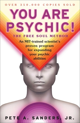 You Are Psychic!: The Free Soul Method - Sanders, Pete A