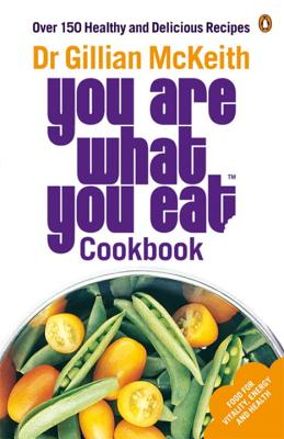 You Are What You Eat Cookbook: Over 150 Healthy and Delicious Recipes - McKeith, Gillian, Dr., Ph.D.