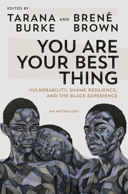 You Are Your Best Thing: Vulnerability, Shame Resilience, and the Black Experience - Burke, Tarana (Editor), and Brown, Brené (Editor)