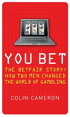 You Bet: The Betfair Story - Cameron, Colin