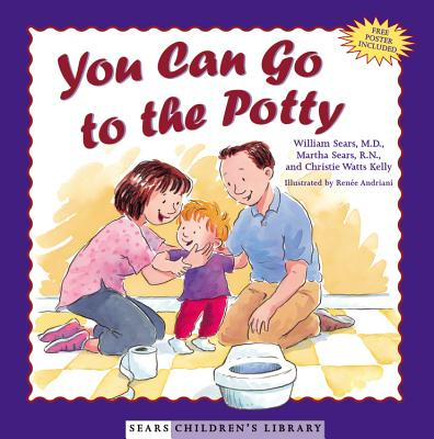 You Can Go to the Potty - Sears, William, MD, and Sears, Martha, N, and Kelly, Christie Watts