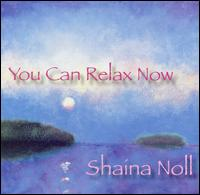 You Can Relax Now - Shaina Noll