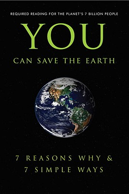 You Can Save the Earth: 7 Reasons Why & 7 Simple Ways: A Philosophy for the Future - Hatherleigh Press (Creator)