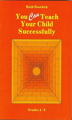 You Can Teach Your Child Successfully: Grades 4-8 - Beechick, Ruth
