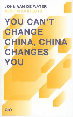 You Can't Change China, China Changes You - van de Water, John