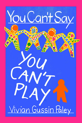 You Can't Say You Can't Play - Paley, Vivian Gussin