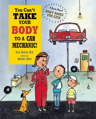 You Can't Take Your Body to a Car Mechanic! - Ehrlich, Fred