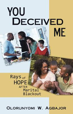 You Deceived Me: Rays of Hope After Marital Blackout - Agbajor, Olorunyomi W