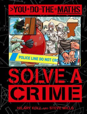 You Do the Maths: Solve a Crime - Koll, Hilary, and Mills, Steve