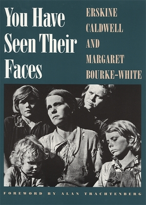 You Have Seen Their Faces - Caldwell, Erskine, and Bourke-White, Margaret (Photographer), and Trachtenberg, Alan (Foreword by)
