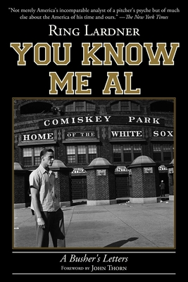 You Know Me Al: A Busher's Letters - Lardner, Ring W, and Thorn, John (Foreword by)