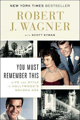 You Must Remember This: Life and Style in Hollywood's Golden Age - Wagner, Robert J, and Eyman, Scott