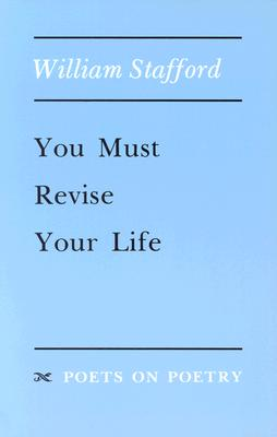 You Must Revise Your Life - Stafford, William