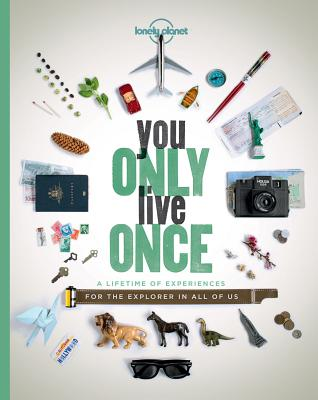 You Only Live Once: A Lifetime of Experiences for the Explorer in all of us - Lonely Planet