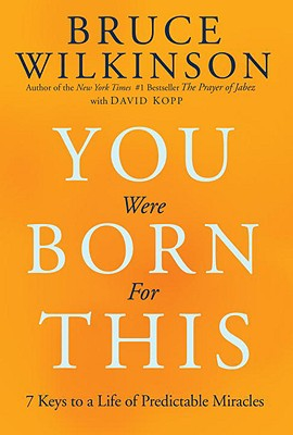 You Were Born for This: Seven Keys to a Life of Predictable Miracles - Wilkinson, Bruce, Dr., and Kopp, David