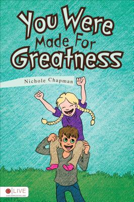 You Were Made for Greatness - Chapman, Nichole